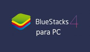 Descargar BlueStacks 4 para PC