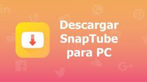 Descargar Snaptube para PC gratis