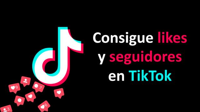 Cómo conseguir likes y seguidores en Tiktok